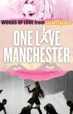 One Love Manchester: Words of Love from Wattpad by NamasteInBedAllDay