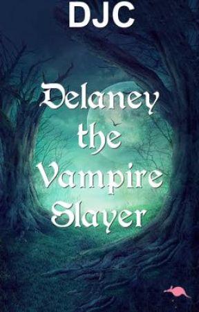 Delaney the Vampire Slayer (short story) by BTSJUNGKOOK1V2JIMIN3