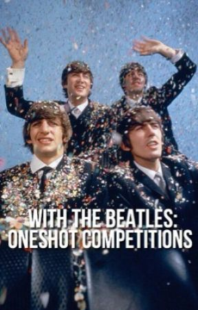 With The Beatles | Oneshot Competitions by beatlescommunity