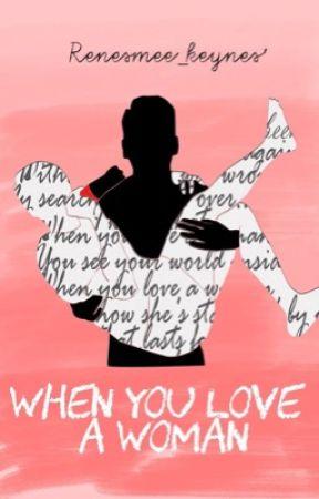 When You Love A Woman by renesmee_keynes_31