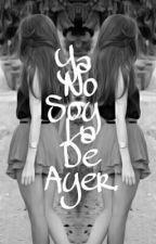 Ya No Soy La De Ayer. by Gissel0109