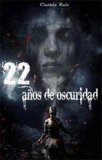 """""""22 AÑOS DE OSCURIDAD"""" by CinthiaRuizM"""