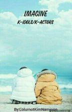 Imagine K-Idos/K-actors by LolurnotKimNamjoon
