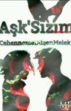 Aşk'Sızım.🍷 by CehennemeDusenMelek