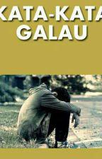 Kata-Kata Galau  by Nasean14