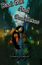 Bad Girl and Cool Ketos by linayahyaD595ADD4