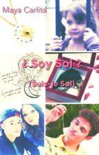¿ Soy Sol ? 🌙🌞 💘(Suis-je Sol ?) [Terminer] by MayaCarlita