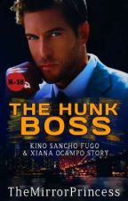 The Hunk Boss (RATED SPG+18) #Wattys2017 by TheMirrorPrincess