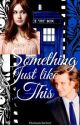 Something Just Like This // A (Matt Smith x OFC) FanFiction by TheGameIsOn97