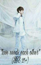 """love needs each other""  (BTS NC21+) HIATUS by Lee_Hyun_Ra_9202"
