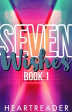 Seven wishes: Saving Life Against The Fate SERIES #1 (ON GOING) by HeartReader8