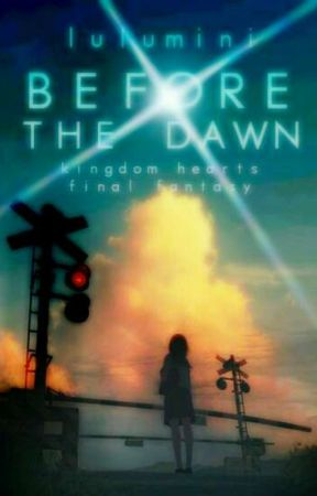Before The Dawn 【 FF/KH/OTHER 】 by lulumini