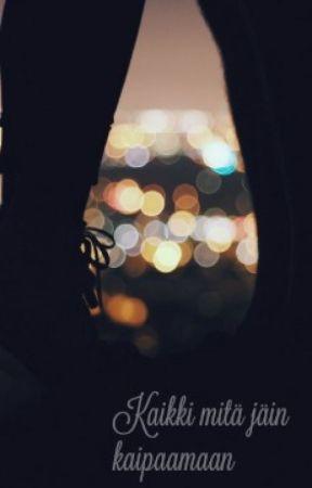 Kaikki mitä jäin kaipaamaan (oneshot) by Ankkakeuttaja