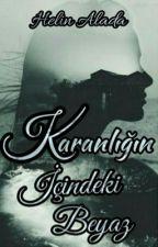 KARANLIĞIN İÇİNDEKİ BEYAZ by Helin940