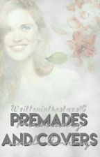 Premades and Covers || Open by writteninthestars16