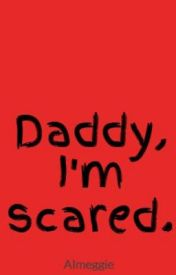 Daddy  I'm scared. by Almeggie