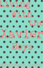 Living With the Xavier Boys by pineapple_queenxx