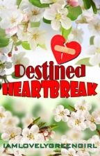 Destined Heartbreak by iamlovelygreengirl