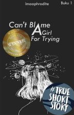 [TNS 1] : Can't Blame A Girl For Trying✔ by imaaphrodite