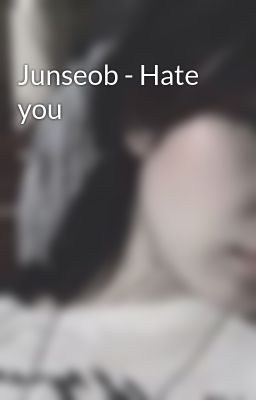 Junseob - Hate you