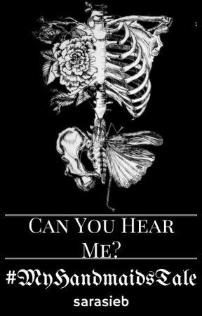 Can You Hear Me? #MyHandmaidsTale by sarasieb