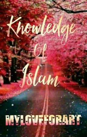 Knowledge Of Islam by Myloveforart