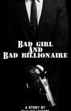 Bad Girl And Bad Billionaire (Slow Update) by evayulliyanti17