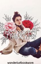 Miss Perfect, I Think Not by wanderlustbookworm