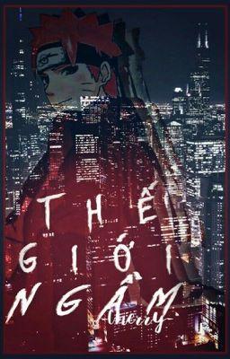 Đọc truyện ( Edit/Ver ) ( Naruto fanfic) Thế giới ngầm