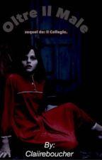 Oltre il male - (Sequel: Il Collegio) by Claiireboucher