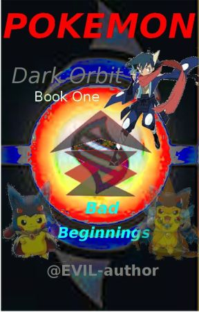 Pokemon Dark Orbit : Book One // Bad Beginnings by EVIL-author