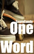 One Word by Scarycandy