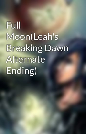 Full Moon(Leah's Breaking Dawn Alternate Ending)
