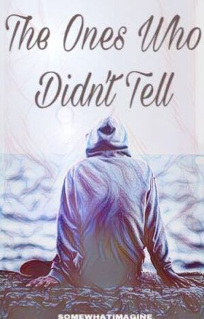 The Ones Who Didn't Tell by somewhatimagine