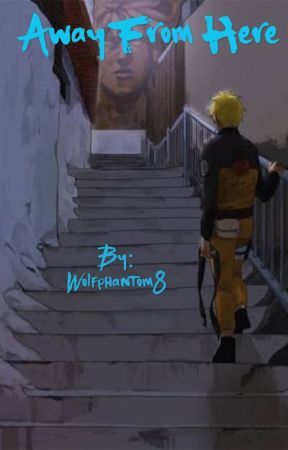 Away From Here (Naruto Fanfic) by Wolfphantom8