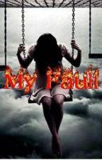 My Fault by SilentxAngel