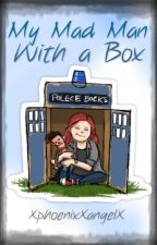 My Mad Man With A Box (Doctor Who Fanfiction) by XphoenixXangelX