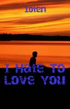 I Hate To Love You//ONGOING// by 10-ten