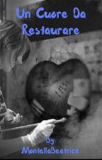 Un Cuore Da Restaurare (#Wattys2017) by MontellaBeatrice