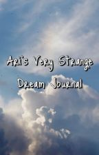 Ari's Very Strange Dream Journal by dumbledavisjr