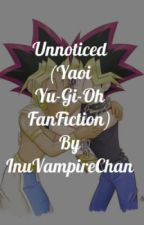 Unnoticed (Yu-Gi-Oh Yaoi FanFiction) by InuVampireChan