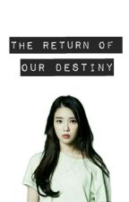 The Return Of Our Destiny / ✔ by _JiwooJi