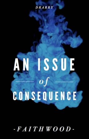 An Issue of Consequence by -faithwood-
