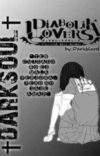 †//«DARK SOUL»//† (DIABOLIK LOVERS)  by Darkblooding