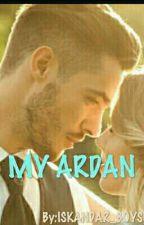 MY ARDAN [COMPLETE] (Short Romance Story)  by ISKANDAR_BOYS