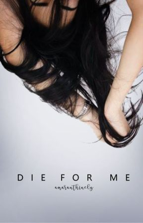Die For Me by amaranthinely