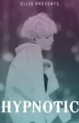 [ BTS Fiction ] [ SUGA ] [ H ] Hypnotic