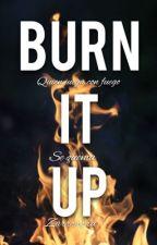 Burn it up by zarrrrrra