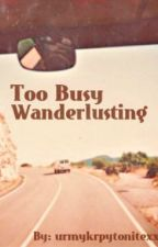 Too Busy Wanderlusting by yourmykryptonitexx
