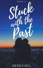 Stuck with the past (Kathniel) SITM book 3 by NerdyIrel